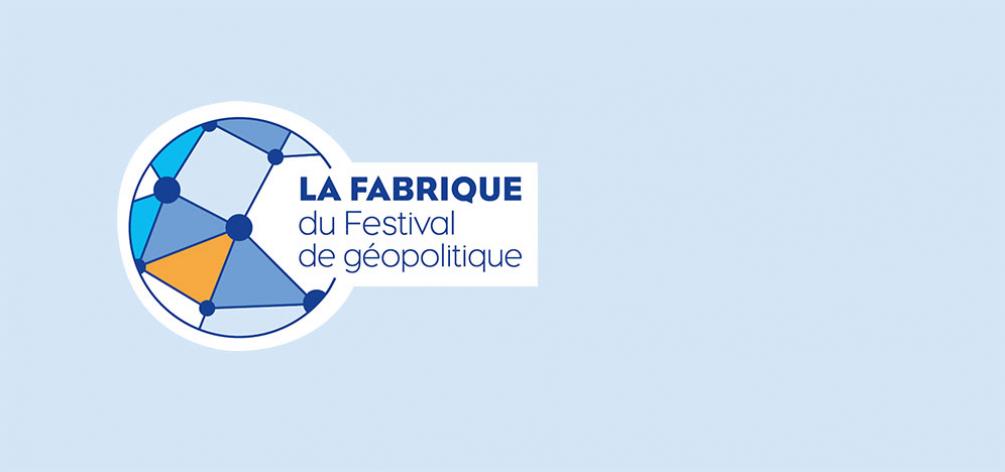 La Fabrique du Festival de Géopolitique
